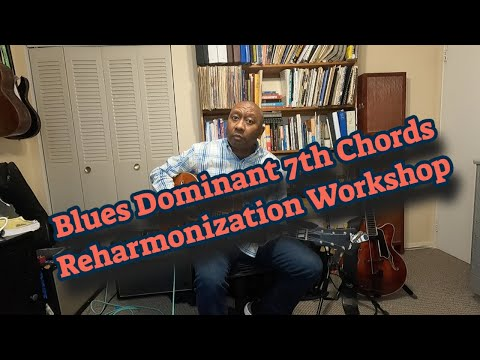 Blues Dominant 7th Chords Reharmonization Workshop
