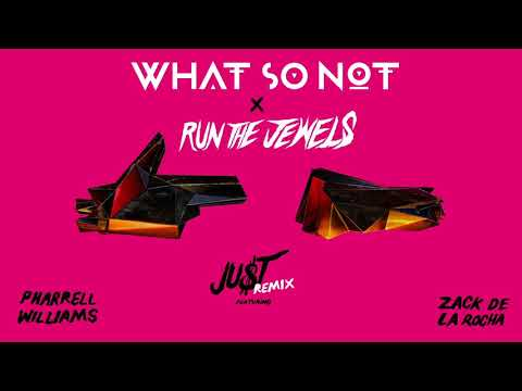 Run The Jewels - JU$T ft. Pharrell Williams and Zack de la Rocha (What So Not Remix)