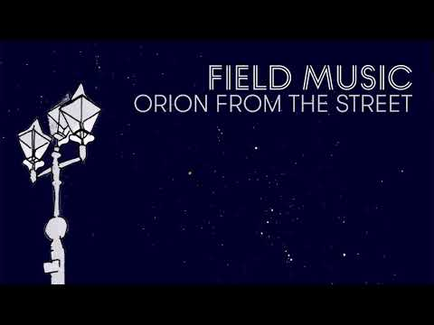 Field Music - Orion From The Street (Official Audio)