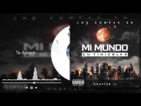 Los Compas SN - Te Amaré - Mi Mundo En Tinieblas Chapter II (Audio)