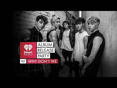 iHeartRadio Album Release Party with Why Don't We