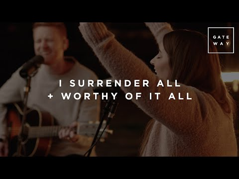I Surrender All + Worthy Of It All | Gateway Worship