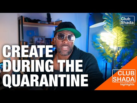 Quarantine is the best time to create content | Club Shada