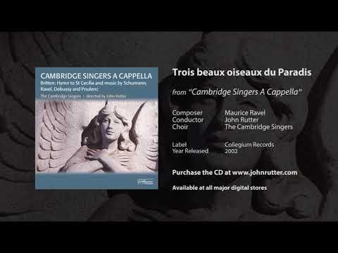 Trois beaux oiseaux du Paradis - Maurice Ravel, John Rutter, The Cambridge Singers