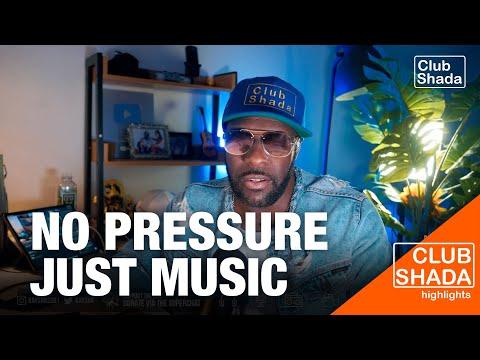 No pressure  Make music | Club Shada