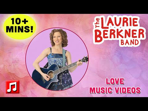 10+ Minutes: Love Music Videos | The Laurie Berkner Band