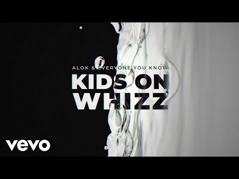 Alok, Everyone You Know - Kids on Whizz (Official Audio)