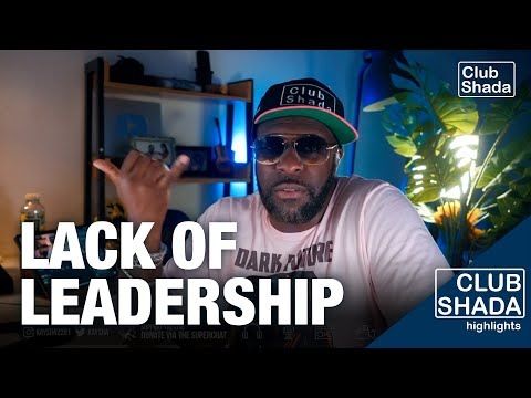 The lack of leadership is what brought us here | Club Shada
