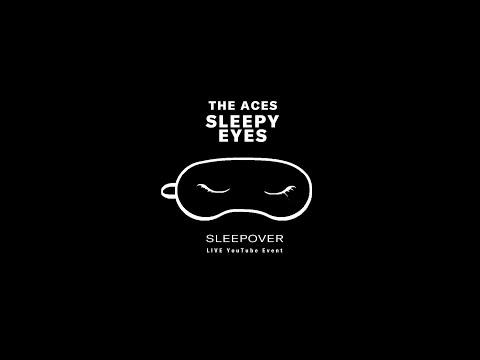 Sleepy Eyes Sleepover with The Aces