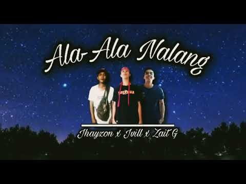 Ala-Ala Nalang - Jhayzon, Jvill & Zait G Of Southpro | Official Lyrics Video | 01 Pirate Music