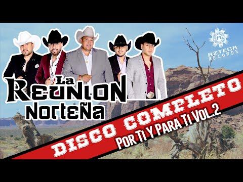 La Reunión Norteña - Por Ti Y Para Ti, Vol. 2 (Disco Completo)
