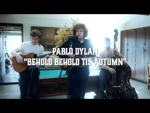 Pablo Dylan – Behold Behold 'Tis Autumn (Live from The Solitude Sessions)
