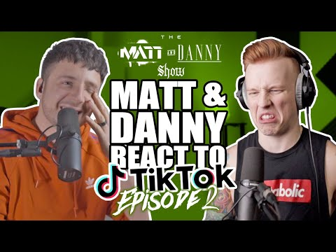 The Matt & Danny Show #2 - TikTok Reactions