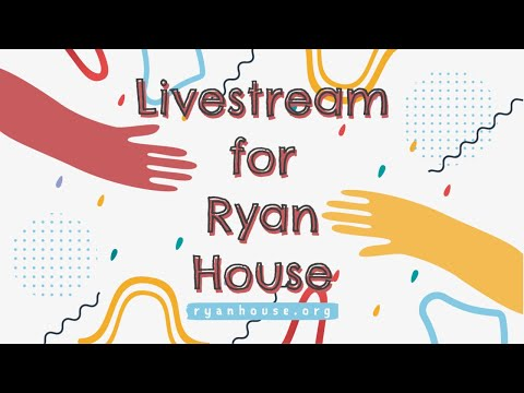 Livestream for Ryan House
