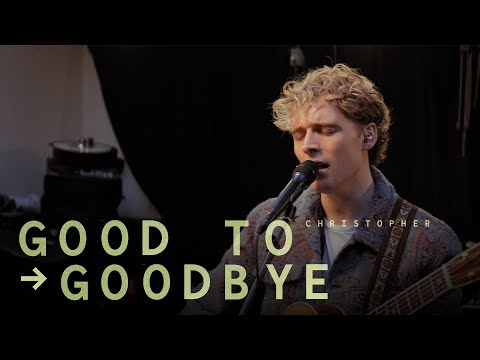 Christopher -  ood to Goodbye (Official Live Video)