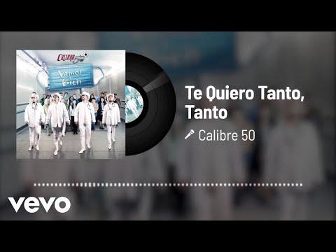 Calibre 50 - Te Quiero Tanto, Tanto (Audio)