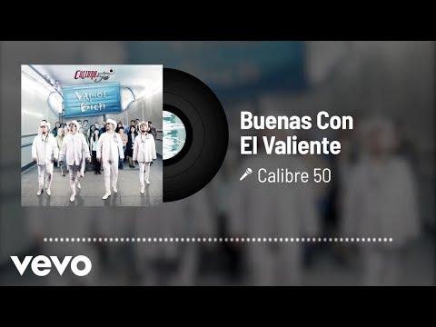 Calibre 50 - Buenas Con El Valiente (Audio)