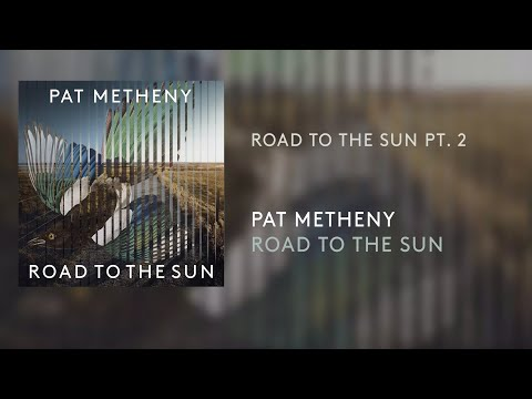 Pat Metheny - Road To The Sun Pt. 2 (Official Audio)