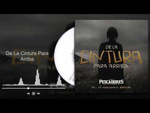Los Pescadores Del Río Conchos - De La Cintura Para Arriba ft. La Maquinaria Norteña (Audio)