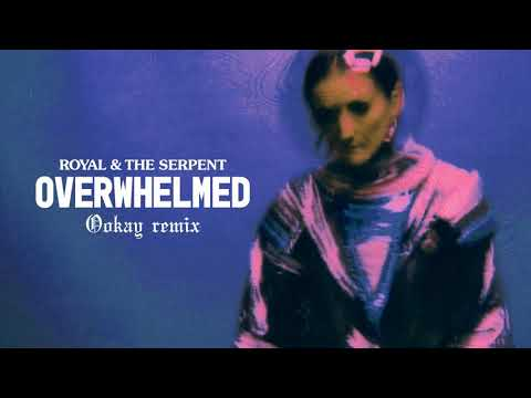 Royal & The Serpent - Overwhelmed (Ookay Remix) [Official Audio]