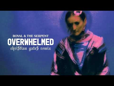 Royal & The Serpent - Overwhelmed (Chri$tian Gate$ Remix) [Official Audio]