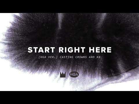 Casting Crowns, KB - Start Right Here (HGA Version) [Official Lyric Video]