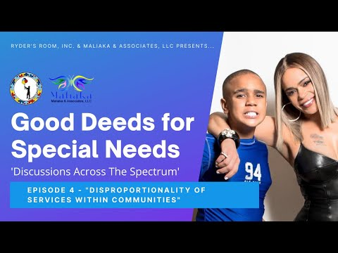 """""""Good Deeds for Special Needs"""" - Ep. 4: Disproportionality of Services within Communities"""