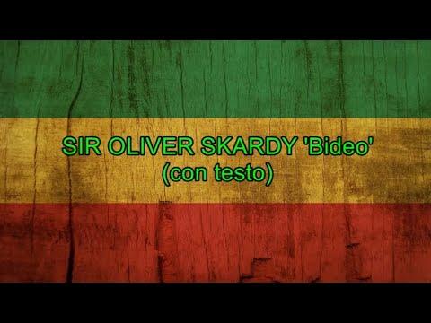 Bideo (con testo) - Sir Oliver Skardy