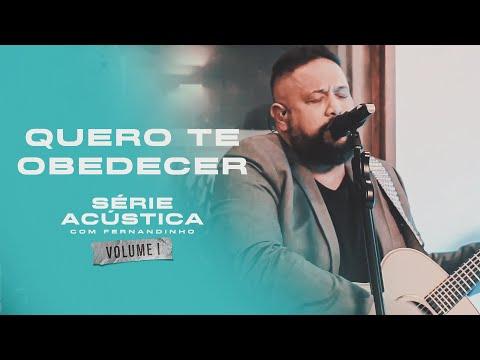 Eu Quero te Obedecer - Série Acústica Com Fernandinho Vol. I