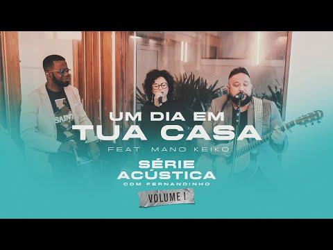 Um Dia Em Tua Casa Feat. Mano Keilo - Série Acústica Com Fernandinho Vol. I