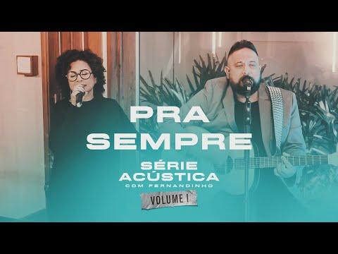 Pra Sempre - Série Acústica Com Fernandinho Vol. I
