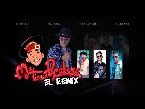 Nigga Flex ft Darkiel + Kalimba + Alex Pro - Me Tienes de Cabeza El Remix