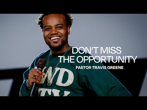 Don't Waste the Opportunity!   Pastor Travis Greene