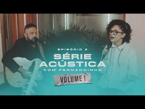 Série Acústica Com Fernandinho Vol. I  - Episódio 2 - Completo