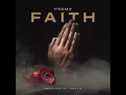 Premz- Faith (Prod. Inertia)