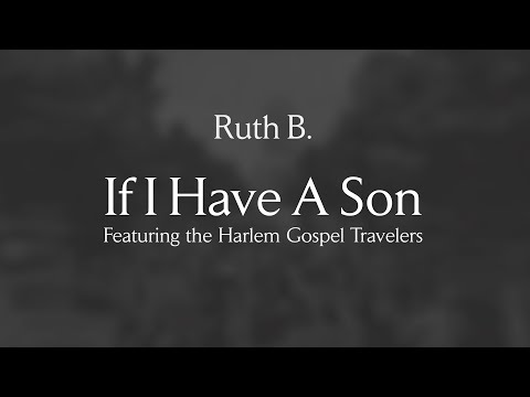 Ruth B. - If I Have A Son feat. The Harlem Gospel Travelers (Official Audio)