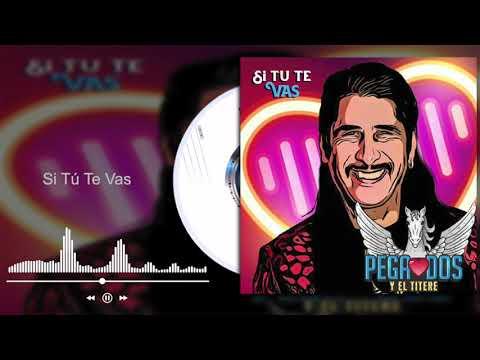 El PegaDos Y El Títere - Si Tú Te Vas (Audio)