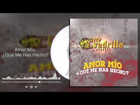 La Cuadrilla Norteña - Amor Mío, ¿Qué Me Has Hecho? (Audio)