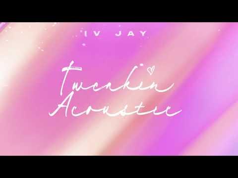 IV JAY - Tweakin (Acoustic) [Official Audio]