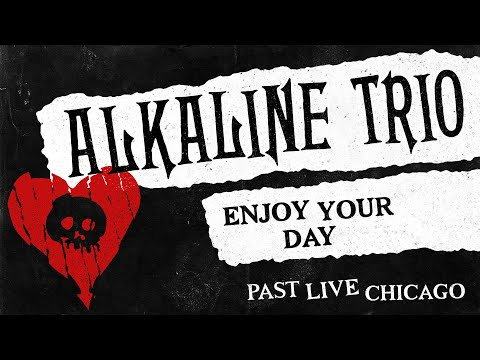 Enjoy Your Day by Alkaline Trio (Past Live)