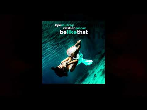 Kye Murray & Cristian Poow - Be Like That [Audio]