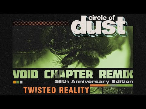 Circle of Dust - Twisted Reality (Void Chapter Remix)