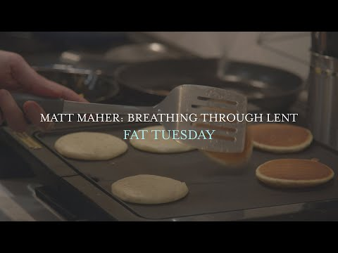 Matt Maher - Fat Tuesday, Breathing Through Lent