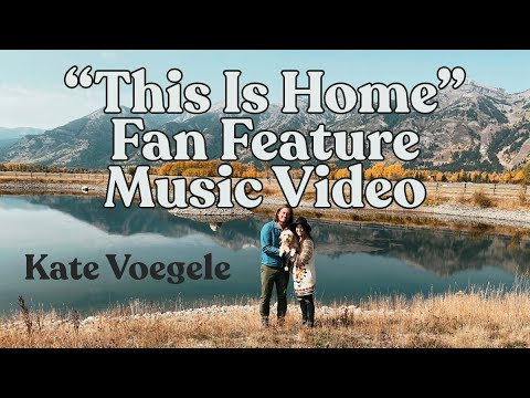 """This Is Home"" Fan Feature Music Video -  Kate Voegele"