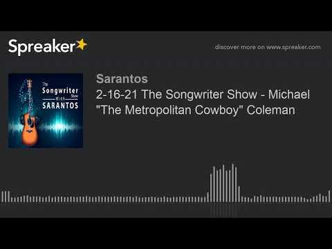 "2-16-21 The Songwriter Show - Michael ""The Metropolitan Cowboy"" Coleman"