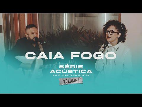 Caia Fogo - Série Acústica Com Fernandinho Vol. I