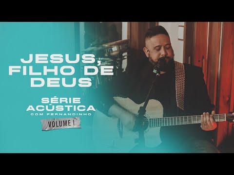 Jesus, Filho De Deus - Série Acústica Com Fernandinho Vol. I