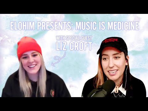 Elohim Presents: Music Is Medicine with Special Guest Liz Croft