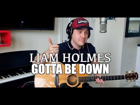 Liam Holmes - Gotta Be Down (Live)