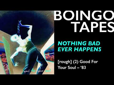 Nothing Bad Ever Happens (Rough Mix 2) — Oingo Boingo | Good For Your Soul 1983